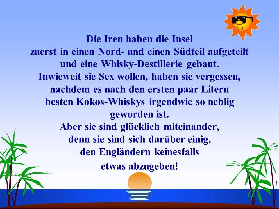 Die Iren haben die Insel zuerst in einen Nord- und einen Südteil aufgeteilt und eine Whisky-Destillerie gebaut.