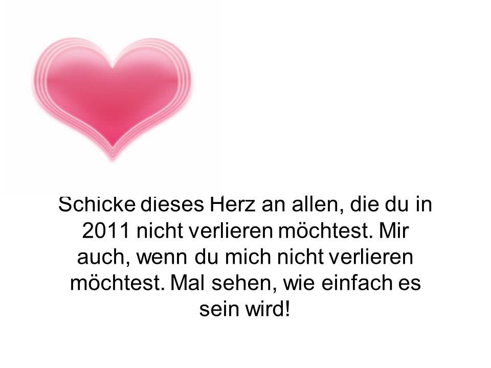 Schicke dieses Herz an allen, die du in 2011 nicht verlieren möchtest