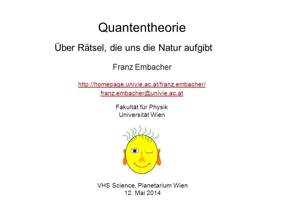 Quantentheorie Über Rätsel, die uns die Natur aufgibt Franz Embacher