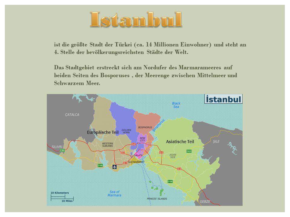 Istanbul ist die größte Stadt der Türkei (ca. 14 Millionen Einwohner) und steht an 4. Stelle der bevölkerungsreichsten Städte der Welt.