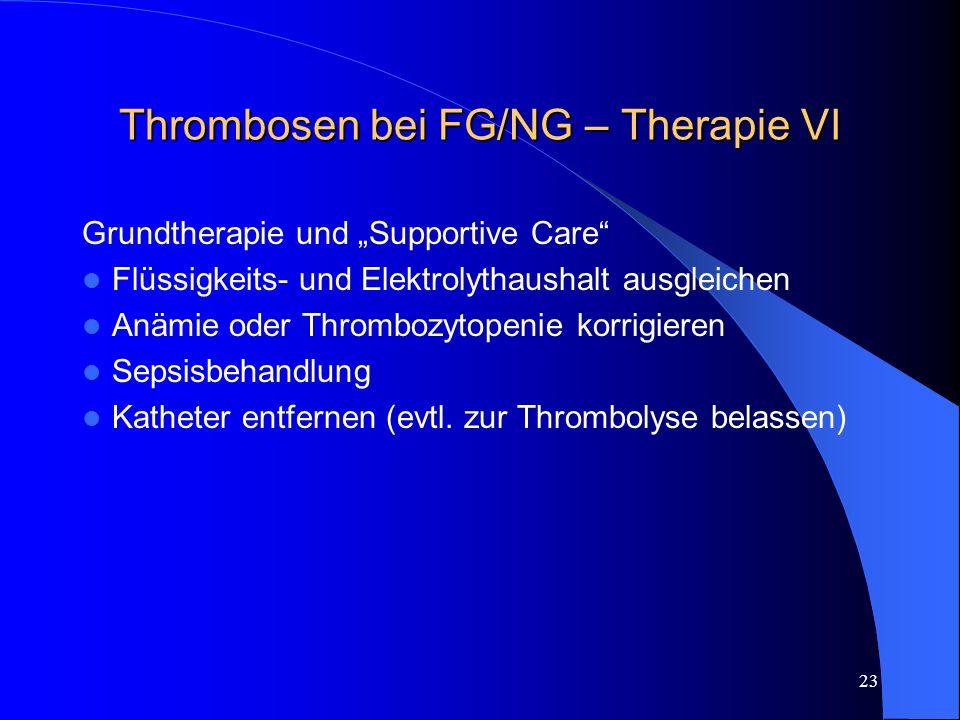 Thrombosen bei FG/NG – Therapie VI