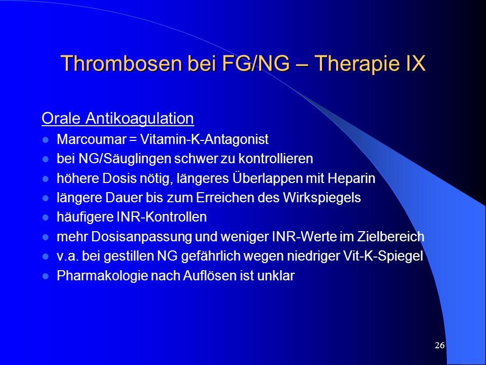 Thrombosen bei FG/NG – Therapie IX