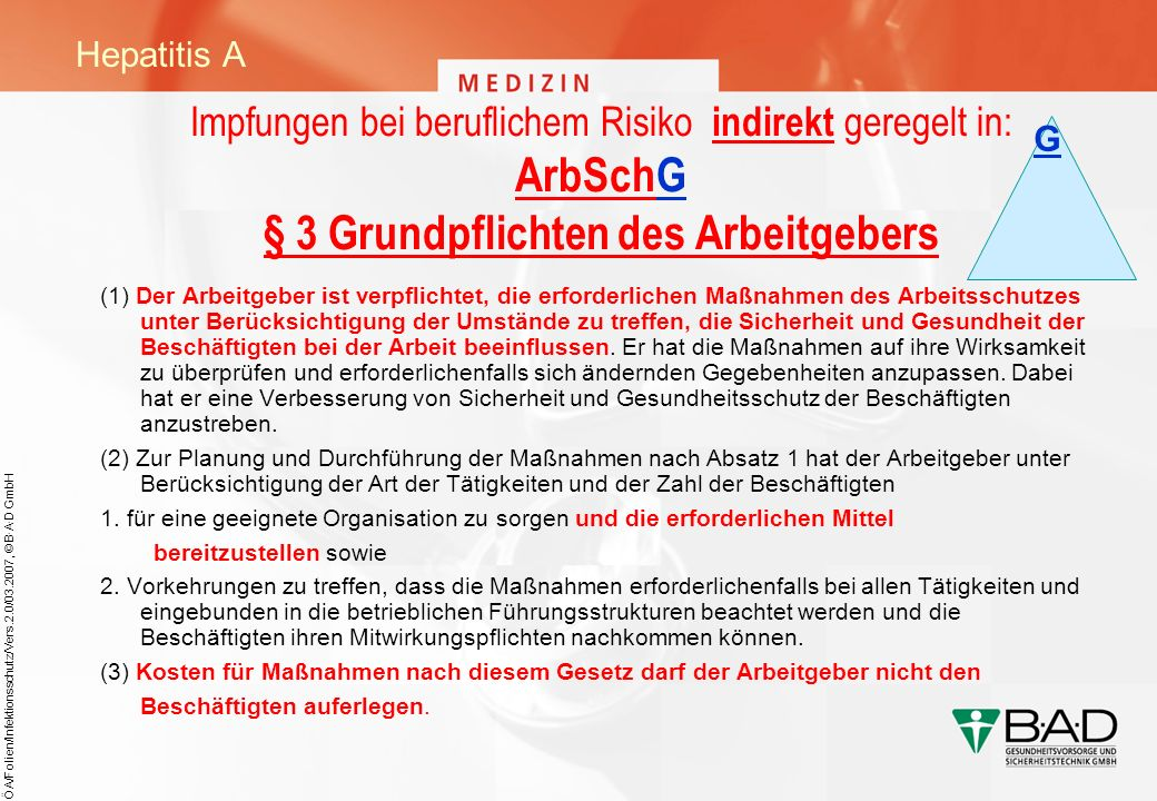 Hepatitis A G. Impfungen bei beruflichem Risiko indirekt geregelt in: ArbSchG § 3 Grundpflichten des Arbeitgebers.