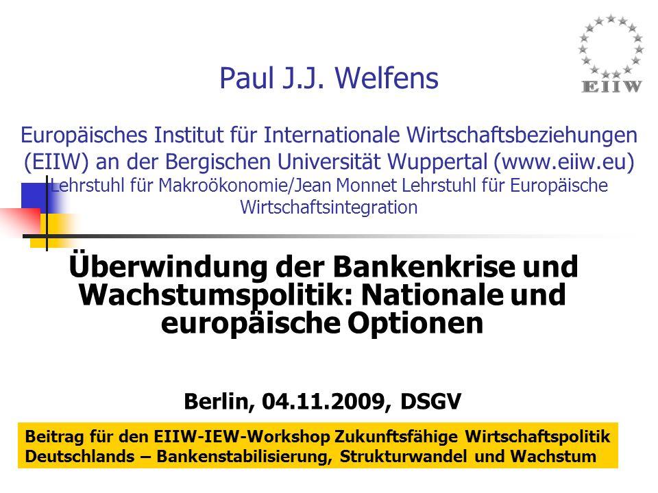 Paul J.J. Welfens Europäisches Institut für Internationale Wirtschaftsbeziehungen (EIIW) an der Bergischen Universität Wuppertal (www.eiiw.eu) Lehrstuhl für Makroökonomie/Jean Monnet Lehrstuhl für Europäische Wirtschaftsintegration