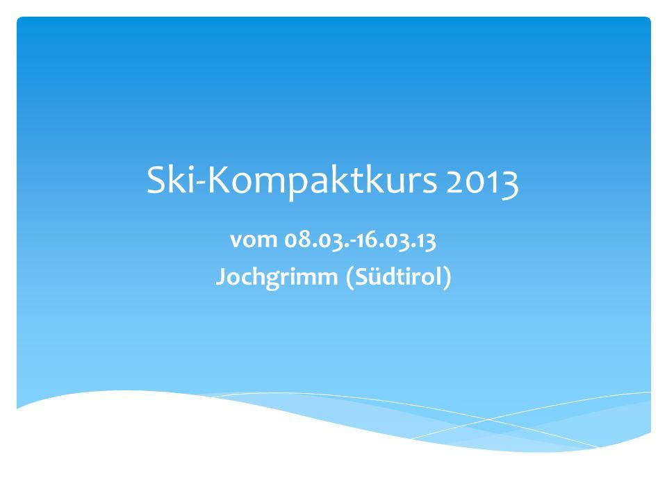 vom 08.03.-16.03.13 Jochgrimm (Südtirol)