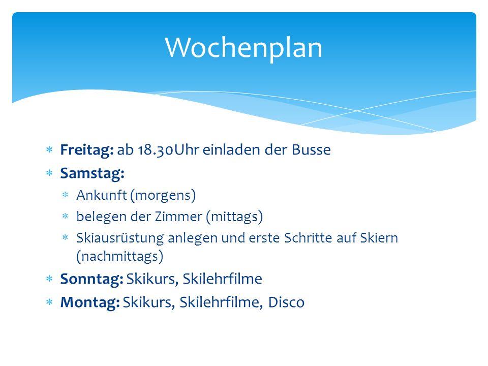 Wochenplan Freitag: ab 18.30Uhr einladen der Busse Samstag: