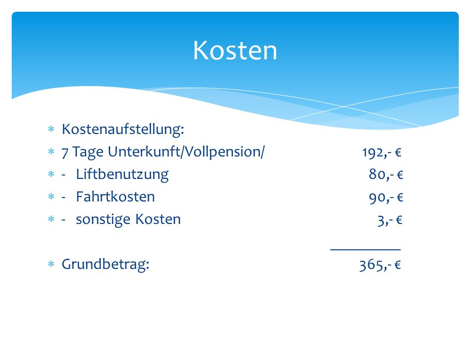 Kosten Kostenaufstellung: 7 Tage Unterkunft/Vollpension/ 192,- €