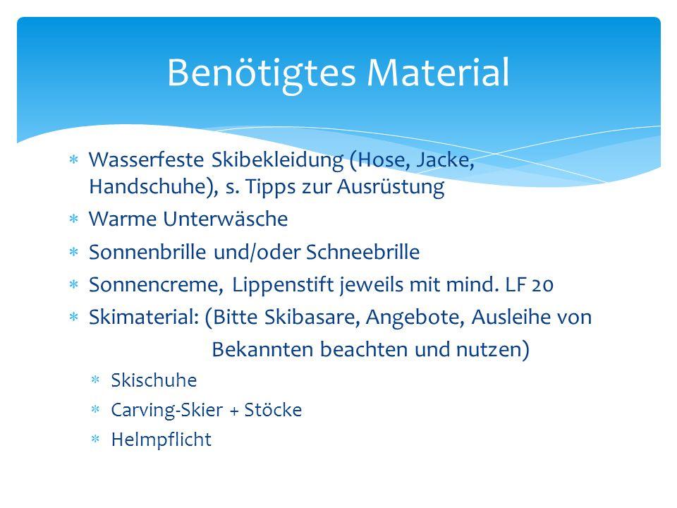 Benötigtes Material Wasserfeste Skibekleidung (Hose, Jacke, Handschuhe), s. Tipps zur Ausrüstung. Warme Unterwäsche.
