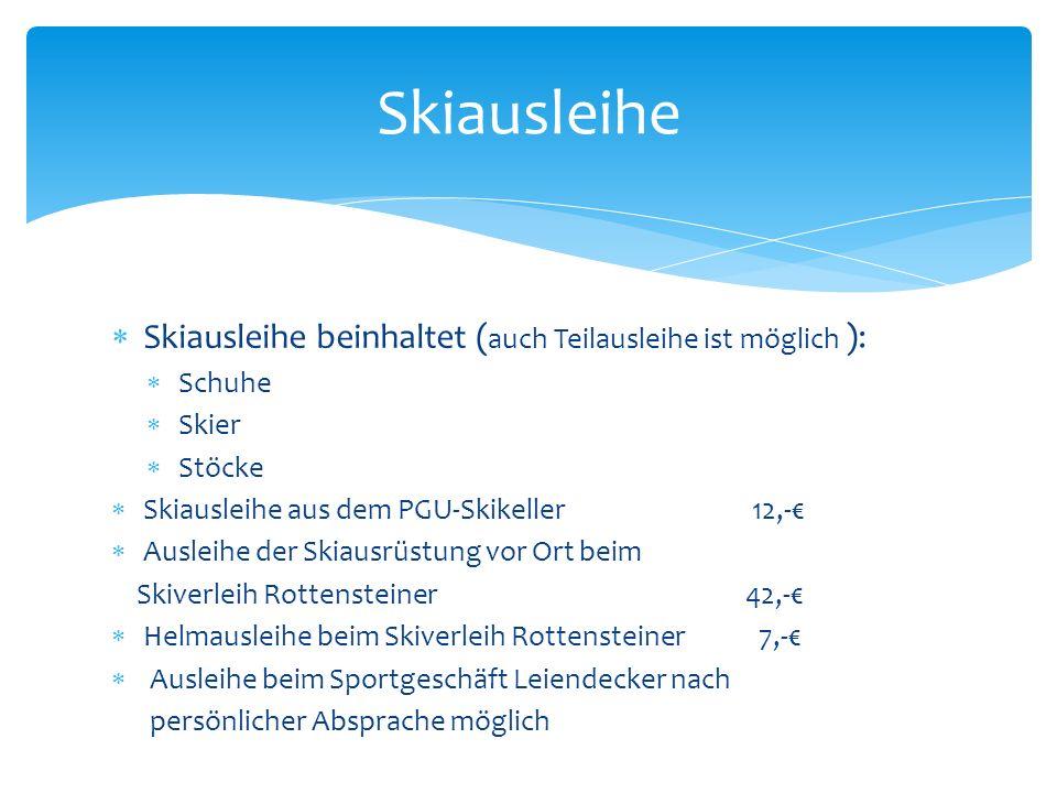 Skiausleihe Skiausleihe beinhaltet (auch Teilausleihe ist möglich ):