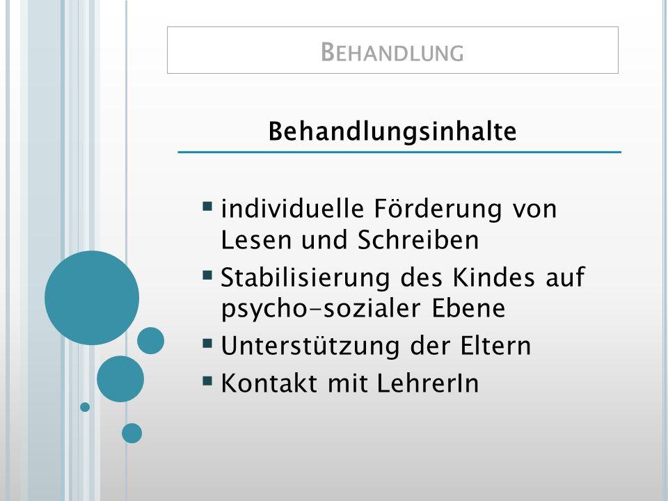 Behandlung Behandlungsinhalte. individuelle Förderung von Lesen und Schreiben. Stabilisierung des Kindes auf psycho-sozialer Ebene.