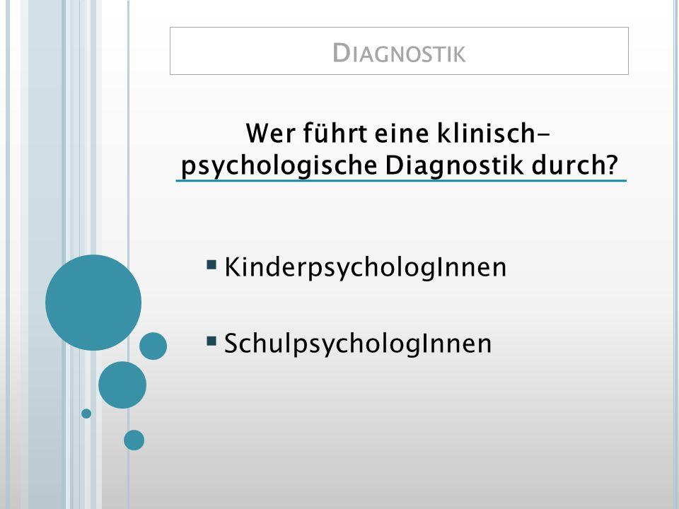 Wer führt eine klinisch- psychologische Diagnostik durch