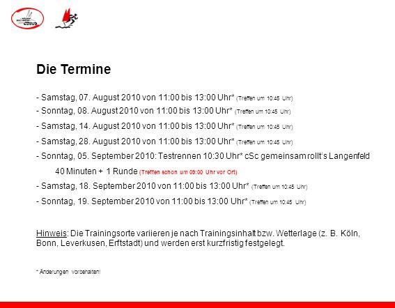 Die Termine - Samstag, 07. August 2010 von 11:00 bis 13:00 Uhr* (Treffen um 10:45 Uhr)