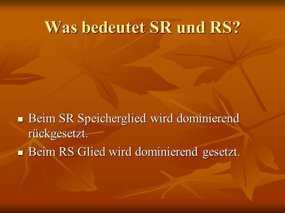 Was bedeutet SR und RS. Beim SR Speicherglied wird dominierend rückgesetzt.