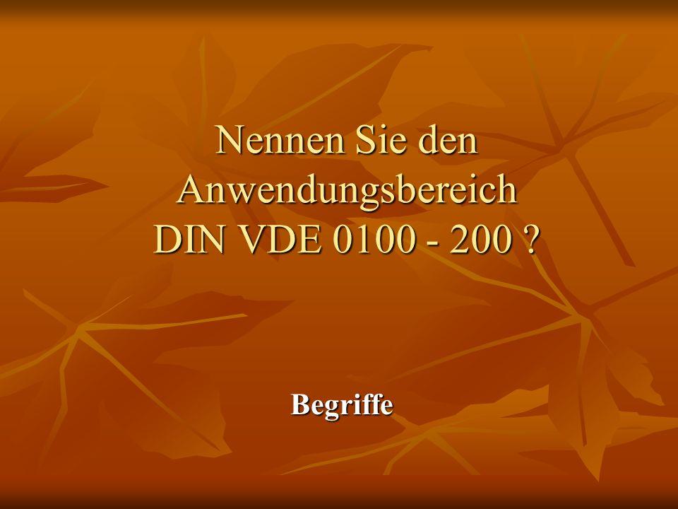 Nennen Sie den Anwendungsbereich DIN VDE 0100 - 200