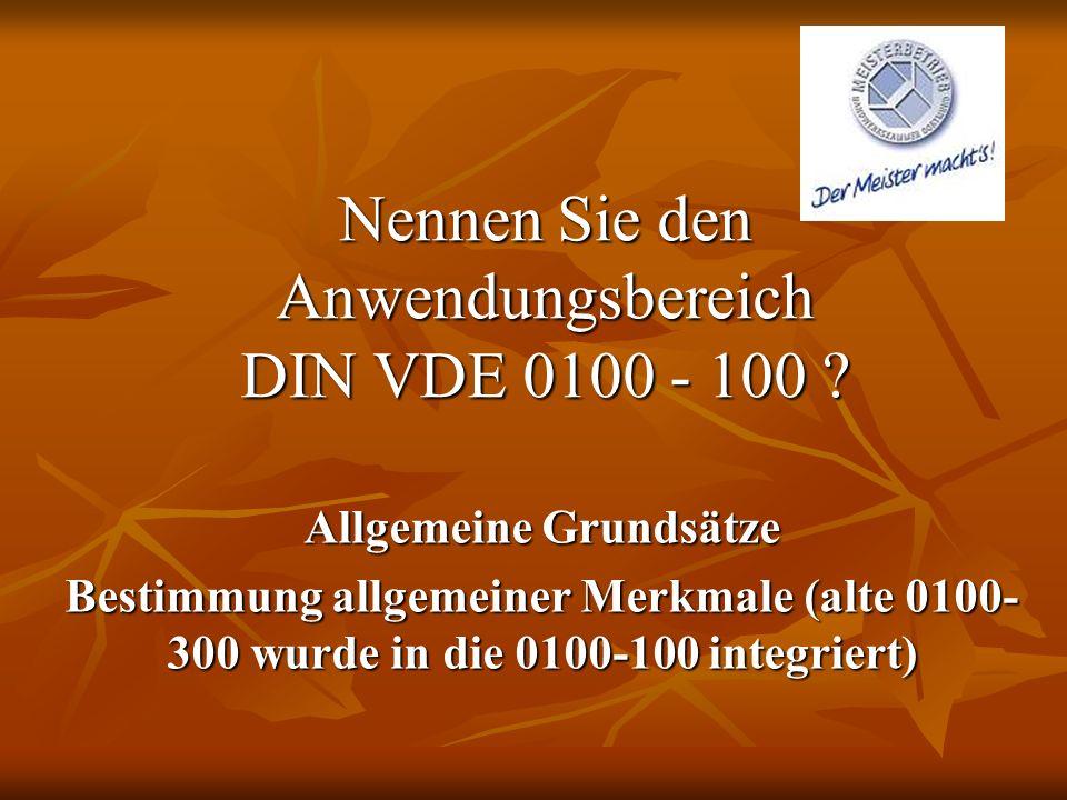 Nennen Sie den Anwendungsbereich DIN VDE 0100 - 100