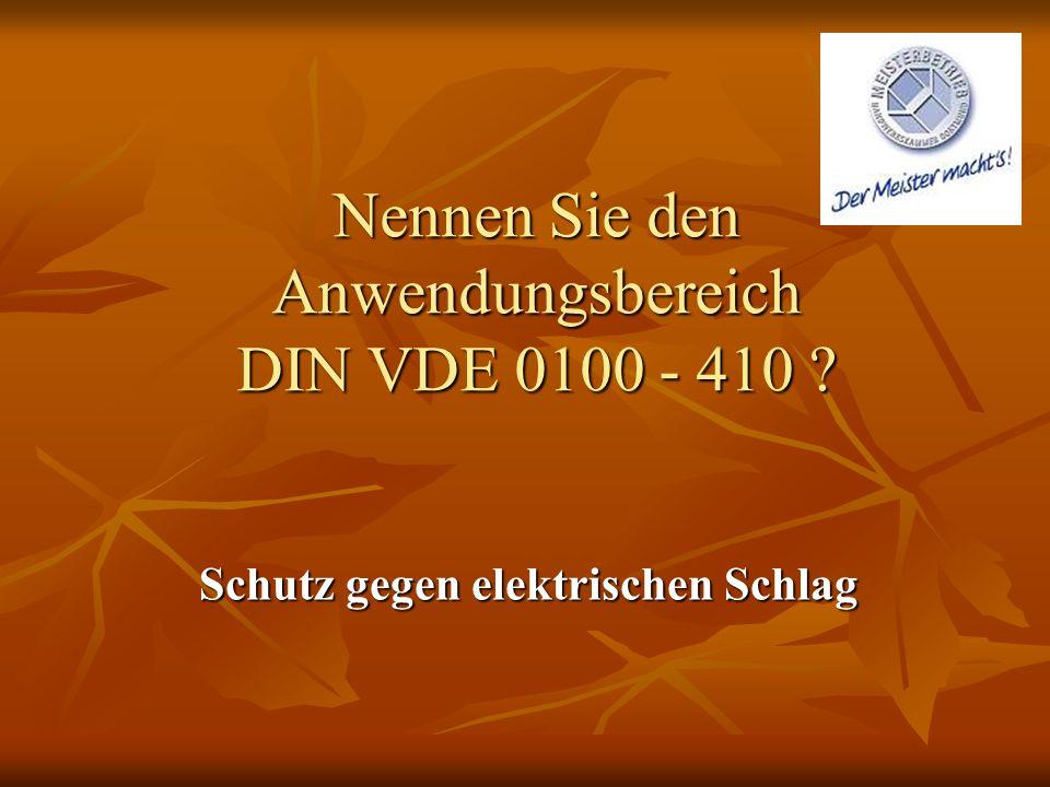 Nennen Sie den Anwendungsbereich DIN VDE 0100 - 410