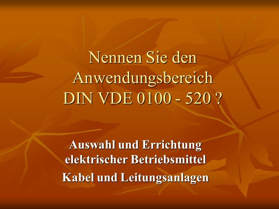 Nennen Sie den Anwendungsbereich DIN VDE 0100 - 520