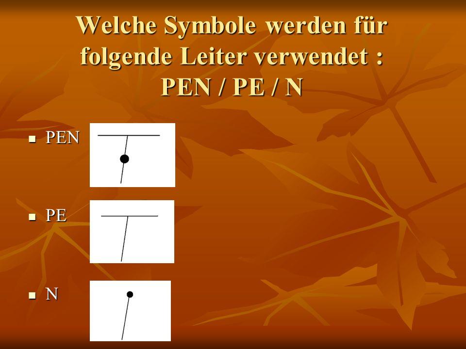 Welche Symbole werden für folgende Leiter verwendet : PEN / PE / N