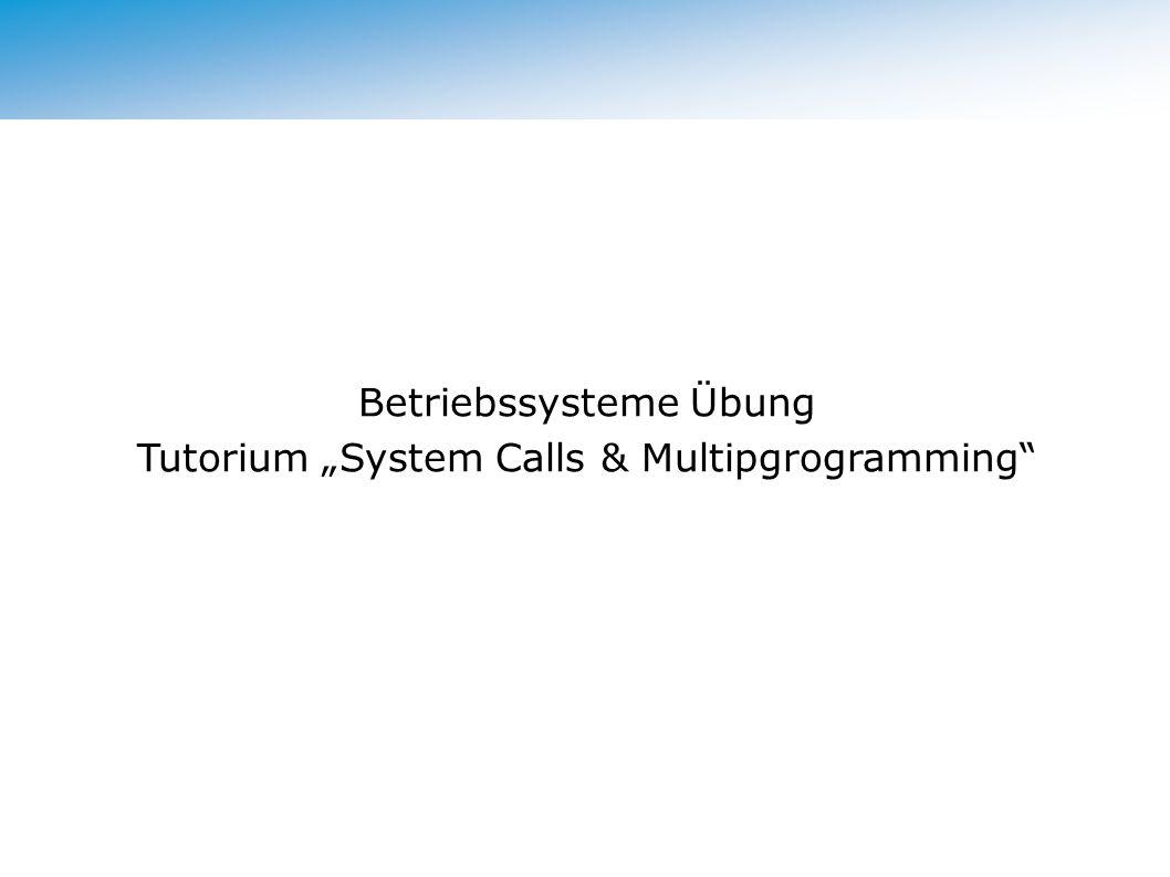 "Betriebssysteme Übung Tutorium ""System Calls & Multipgrogramming"