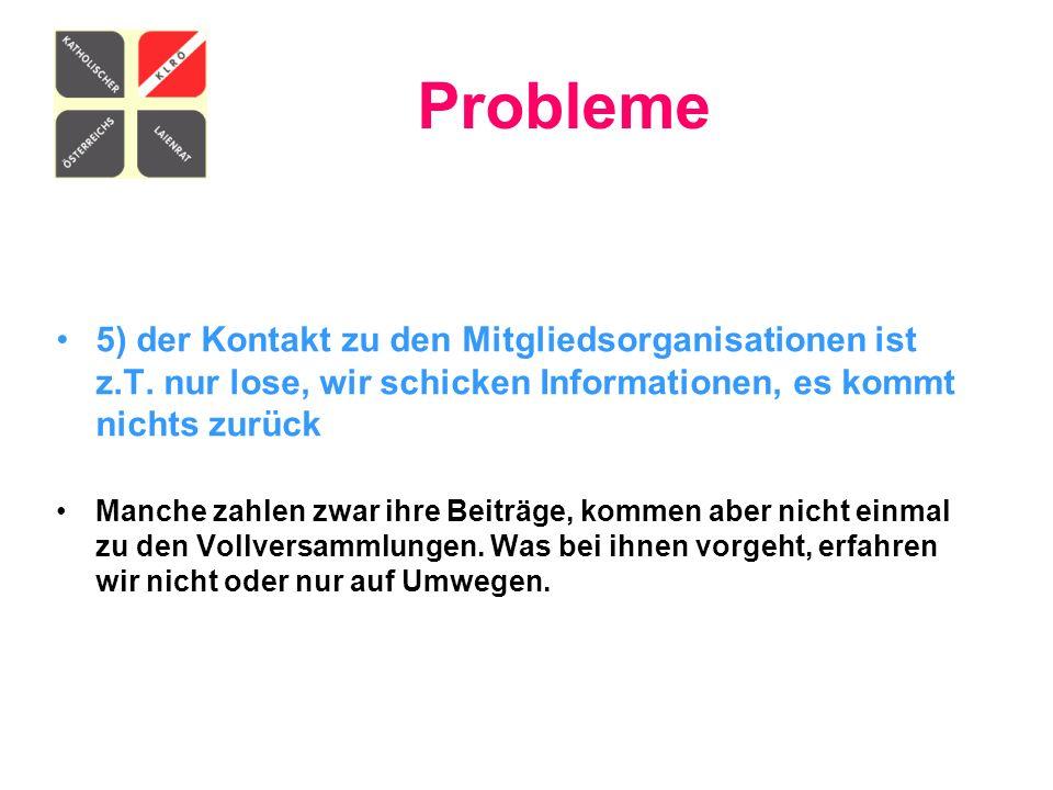 Probleme 5) der Kontakt zu den Mitgliedsorganisationen ist z.T. nur lose, wir schicken Informationen, es kommt nichts zurück.