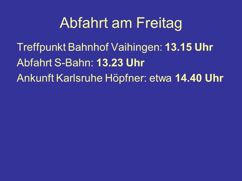 Abfahrt am Freitag Treffpunkt Bahnhof Vaihingen: 13.15 Uhr
