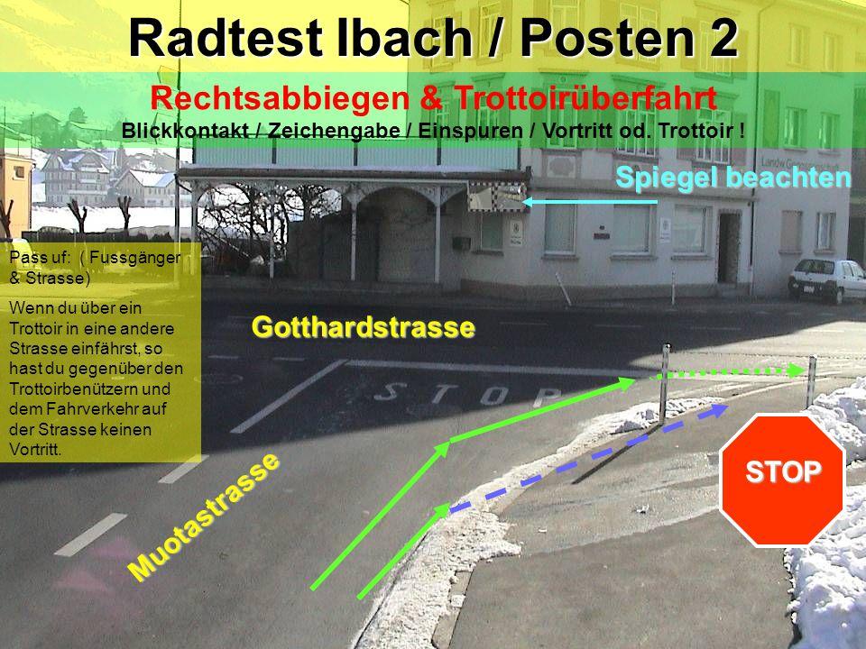 Radtest Ibach / Posten 2 Rechtsabbiegen & Trottoirüberfahrt Blickkontakt / Zeichengabe / Einspuren / Vortritt od. Trottoir !