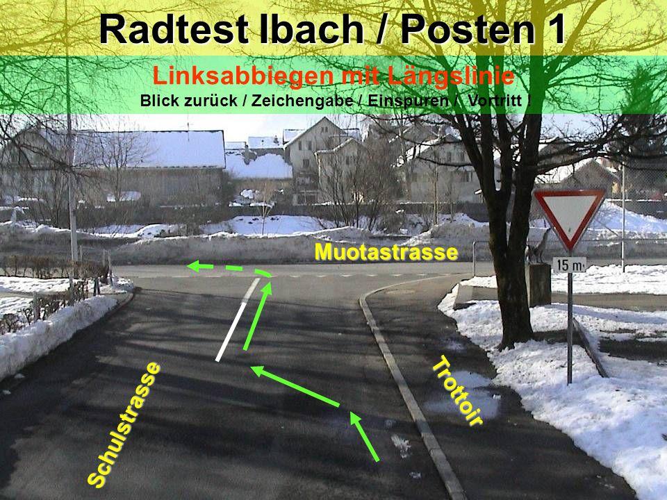 Radtest Ibach / Posten 1 Linksabbiegen mit Längslinie Blick zurück / Zeichengabe / Einspuren / Vortritt !