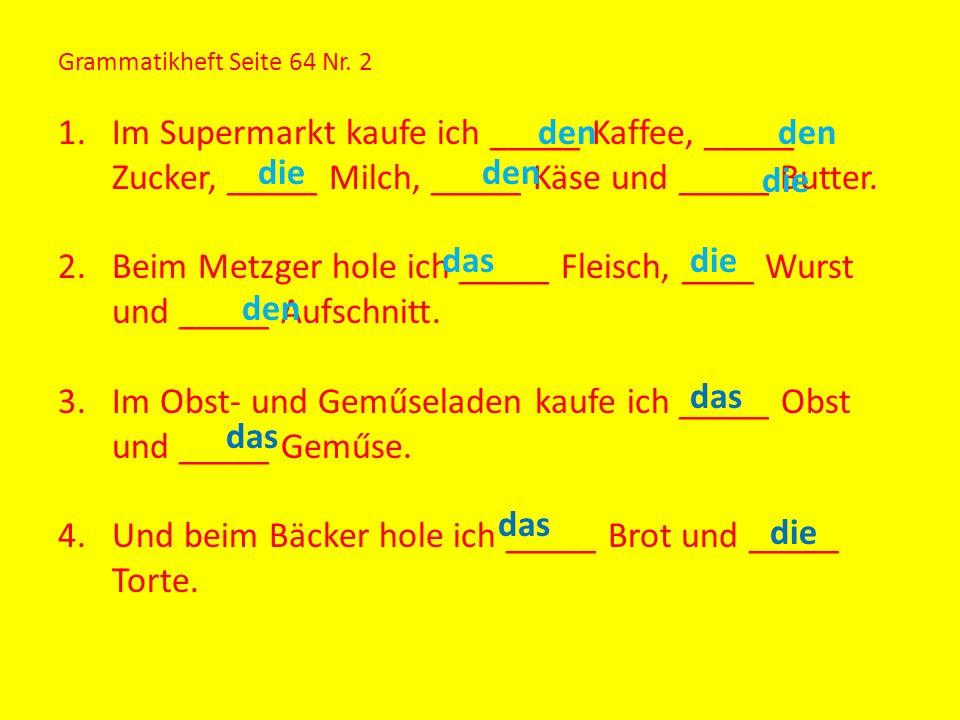 Beim Metzger hole ich _____ Fleisch, ____ Wurst und _____ Aufschnitt.