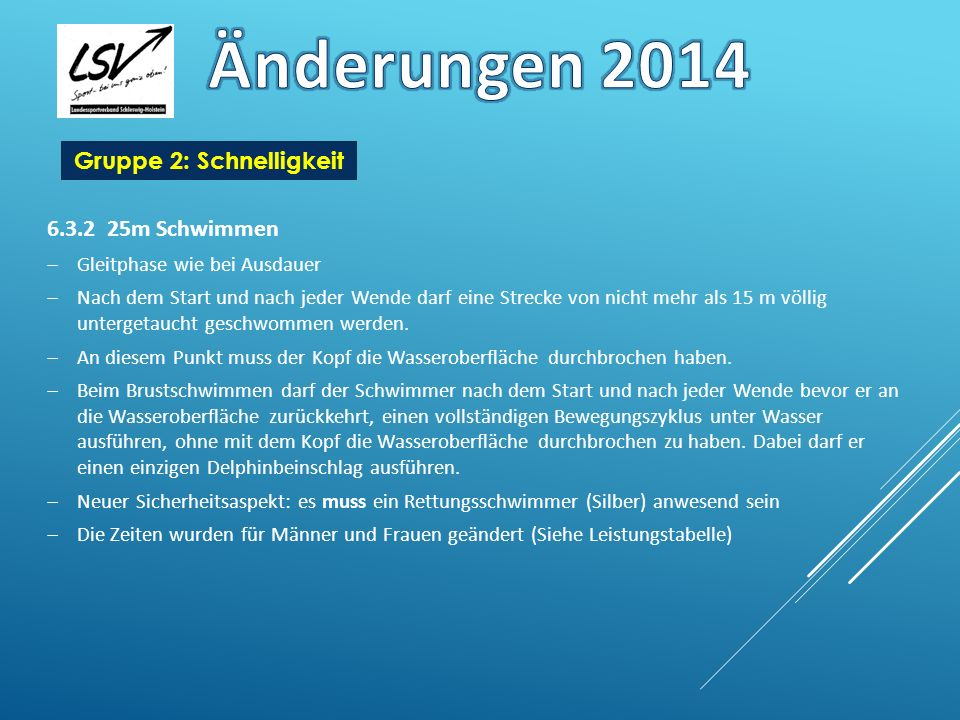 Änderungen 2014 Gruppe 2: Schnelligkeit 6.3.2 25m Schwimmen