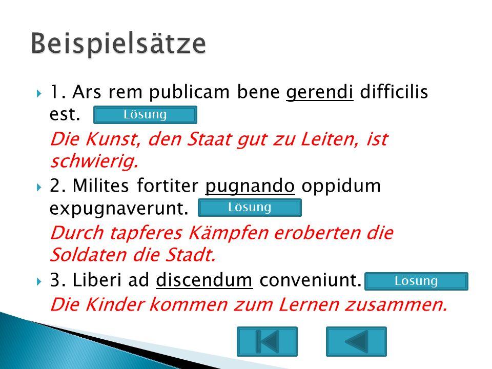 Beispielsätze 1. Ars rem publicam bene gerendi difficilis est.