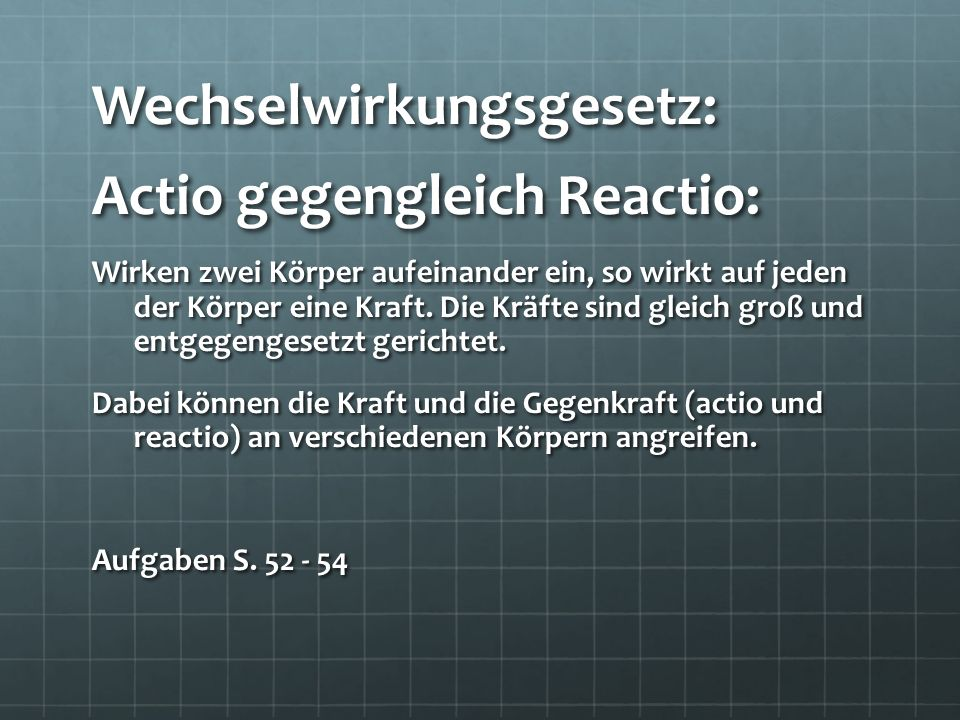 Wechselwirkungsgesetz: Actio gegengleich Reactio: