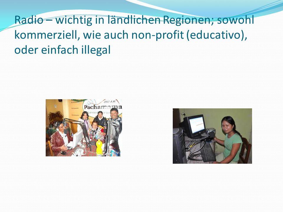 Radio – wichtig in ländlichen Regionen; sowohl kommerziell, wie auch non-profit (educativo), oder einfach illegal