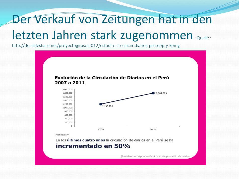 Der Verkauf von Zeitungen hat in den letzten Jahren stark zugenommen Quelle : http://de.slideshare.net/proyectogirasol2012/estudio-circulacin-diarios-persepp-y-kpmg
