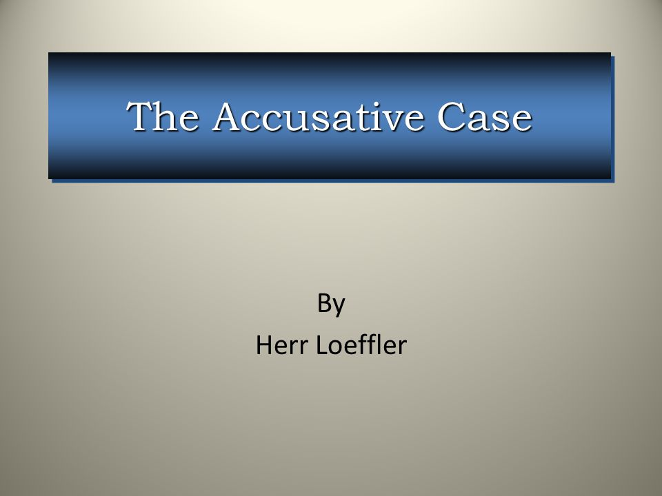 The Accusative Case By Herr Loeffler