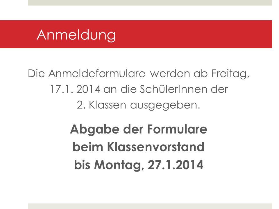 Abgabe der Formulare beim Klassenvorstand bis Montag, 27.1.2014