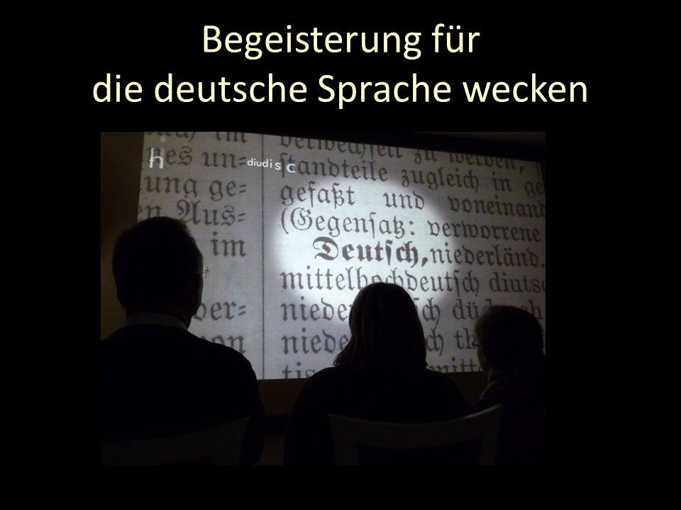 Begeisterung für die deutsche Sprache wecken