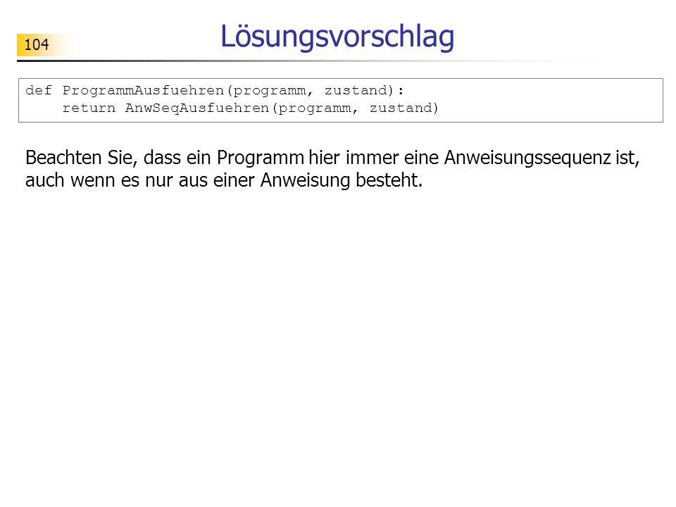 Lösungsvorschlag def ProgrammAusfuehren(programm, zustand): return AnwSeqAusfuehren(programm, zustand)