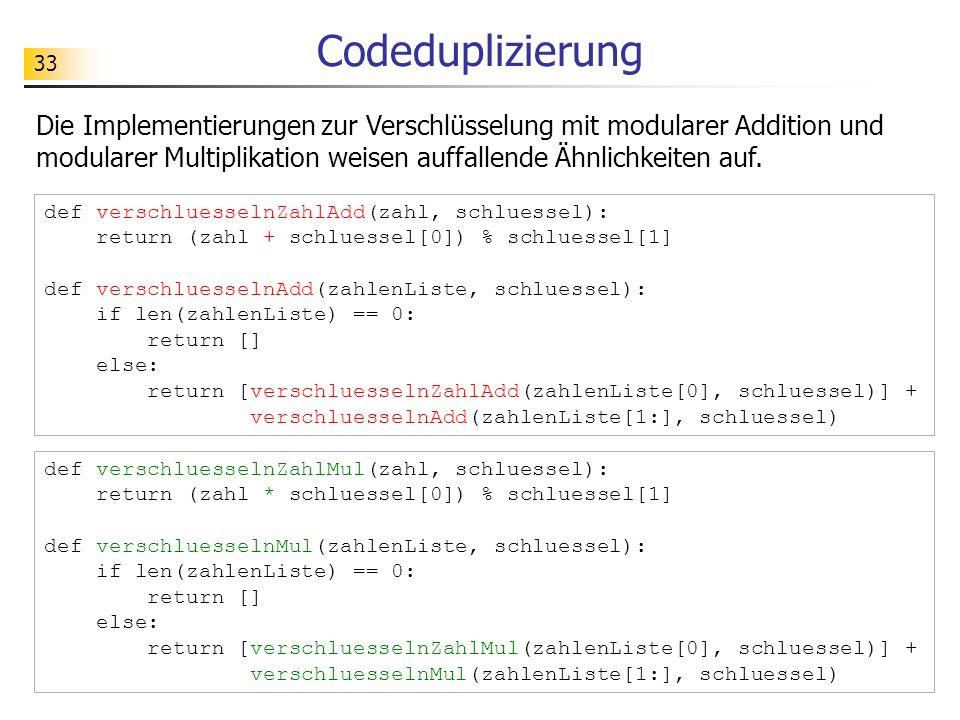 Codeduplizierung Die Implementierungen zur Verschlüsselung mit modularer Addition und modularer Multiplikation weisen auffallende Ähnlichkeiten auf.