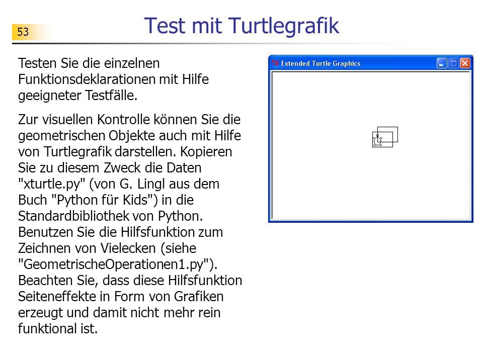 Test mit Turtlegrafik Testen Sie die einzelnen Funktionsdeklarationen mit Hilfe geeigneter Testfälle.