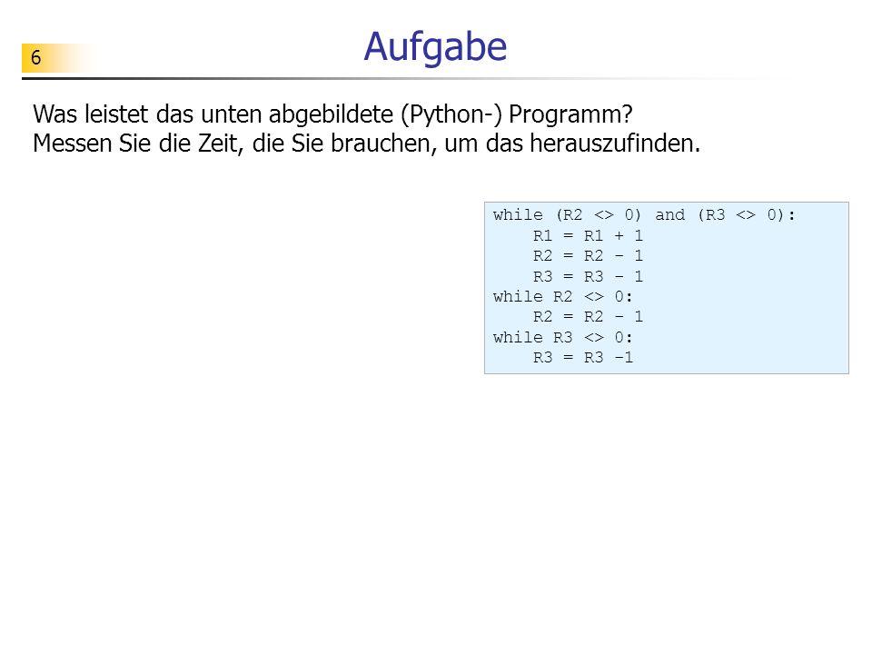 Aufgabe Was leistet das unten abgebildete (Python-) Programm Messen Sie die Zeit, die Sie brauchen, um das herauszufinden.