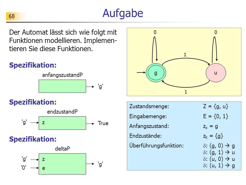 Aufgabe Der Automat lässt sich wie folgt mit Funktionen modellieren. Implemen-tieren Sie diese Funktionen.