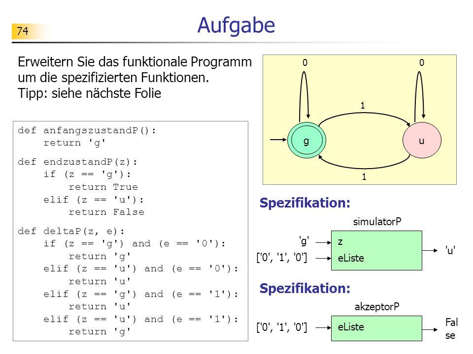 Aufgabe Erweitern Sie das funktionale Programm um die spezifizierten Funktionen. Tipp: siehe nächste Folie.