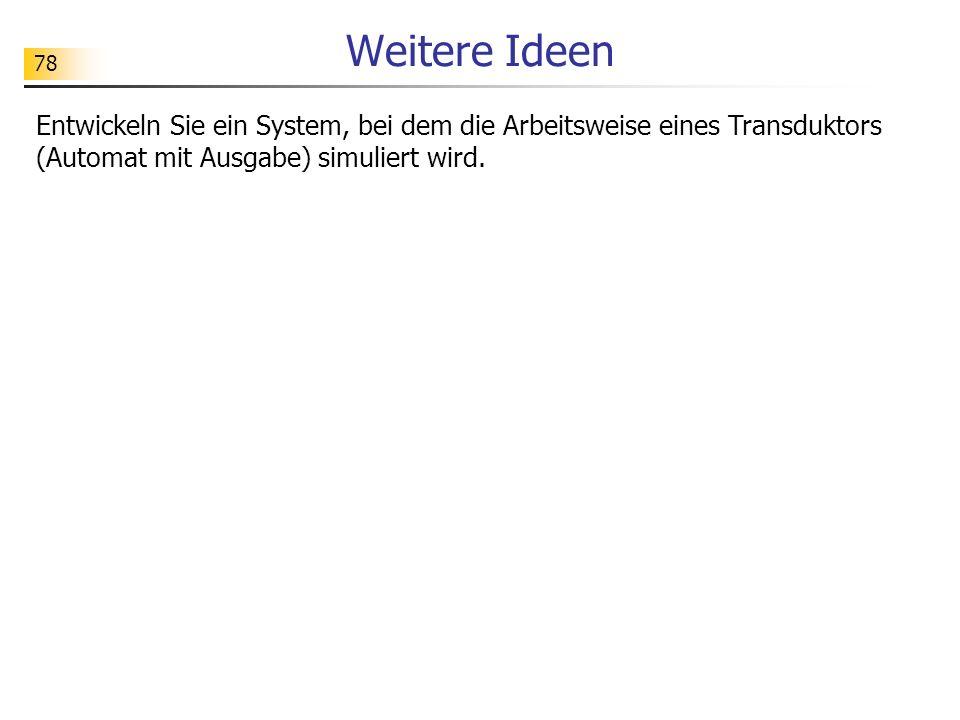 Weitere Ideen Entwickeln Sie ein System, bei dem die Arbeitsweise eines Transduktors (Automat mit Ausgabe) simuliert wird.