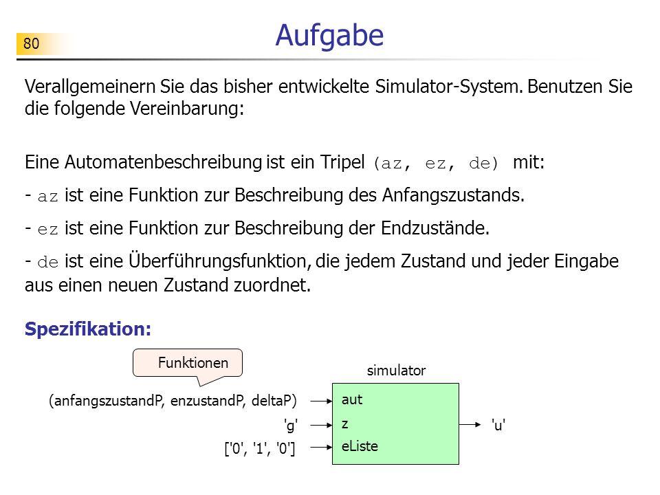Aufgabe Verallgemeinern Sie das bisher entwickelte Simulator-System. Benutzen Sie die folgende Vereinbarung: