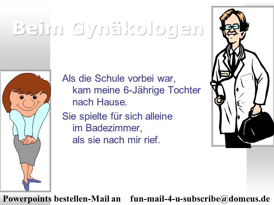 Download von PPSFun.de Beim Gynäkologen. Als die Schule vorbei war, kam meine 6-Jährige Tochter nach Hause.