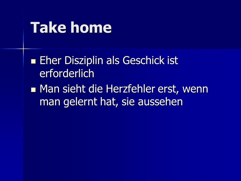 Take home Eher Disziplin als Geschick ist erforderlich
