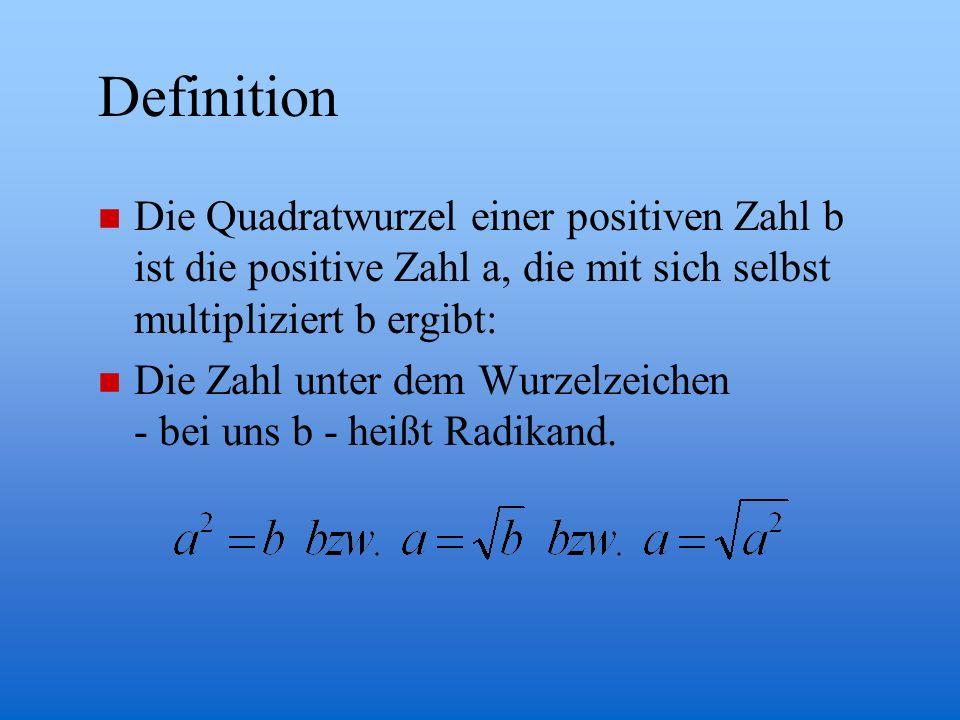 Definition Die Quadratwurzel einer positiven Zahl b ist die positive Zahl a, die mit sich selbst multipliziert b ergibt:
