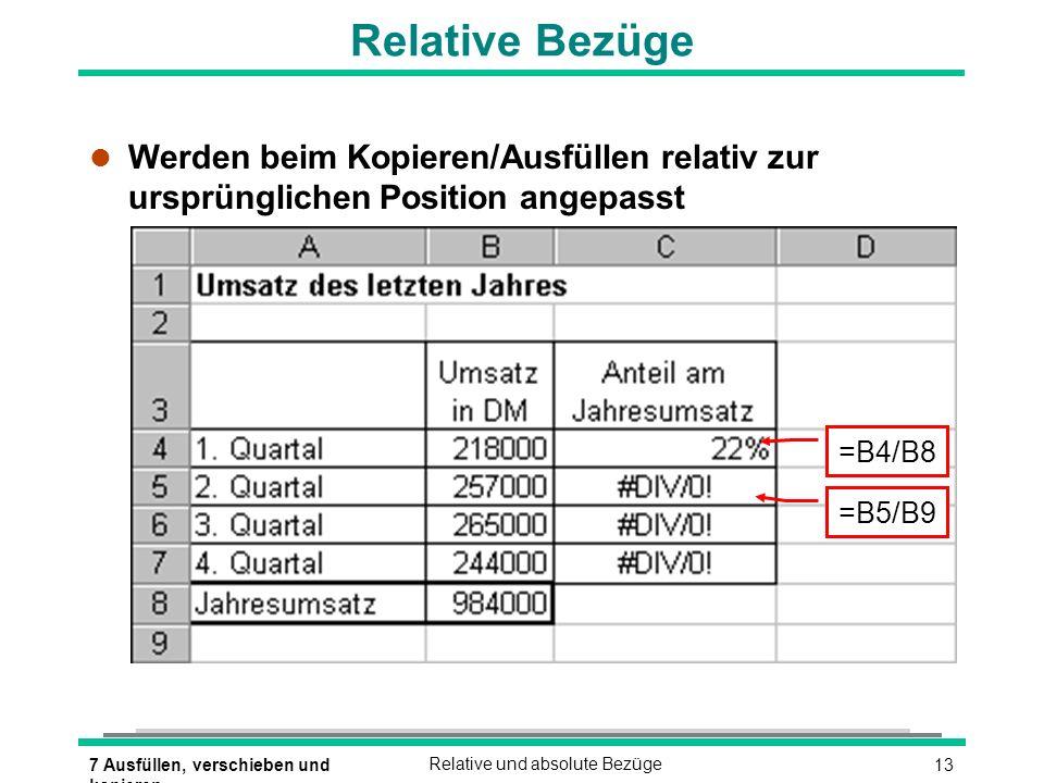 Relative Bezüge Werden beim Kopieren/Ausfüllen relativ zur ursprünglichen Position angepasst. =B4/B8.