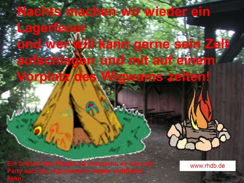 Nachts machen wir wieder ein Lagerfeuer und wer will kann gerne sein Zelt aufschlagen und mit auf einem Vorplatz des Wigwams zelten!