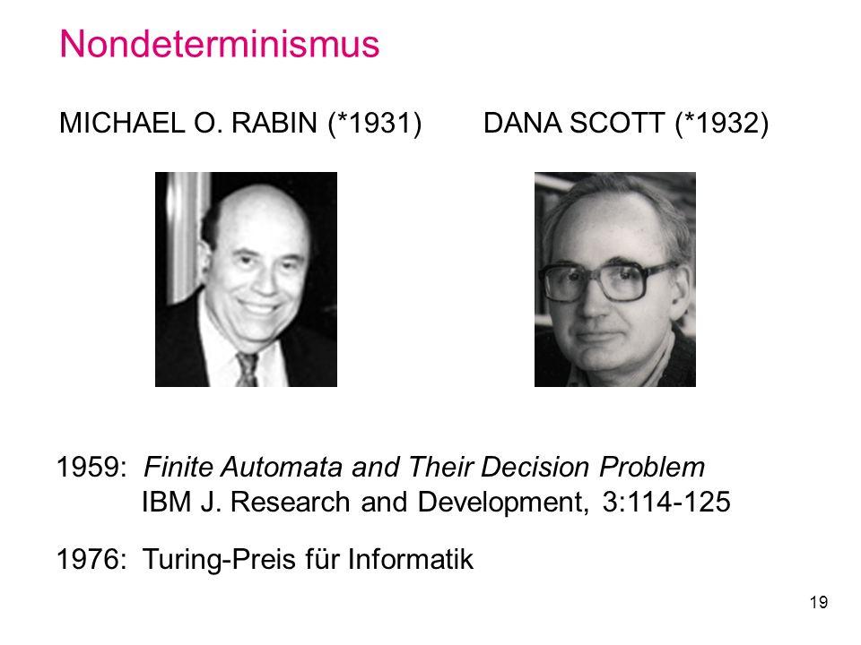Nondeterminismus MICHAEL O. RABIN (*1931) DANA SCOTT (*1932)